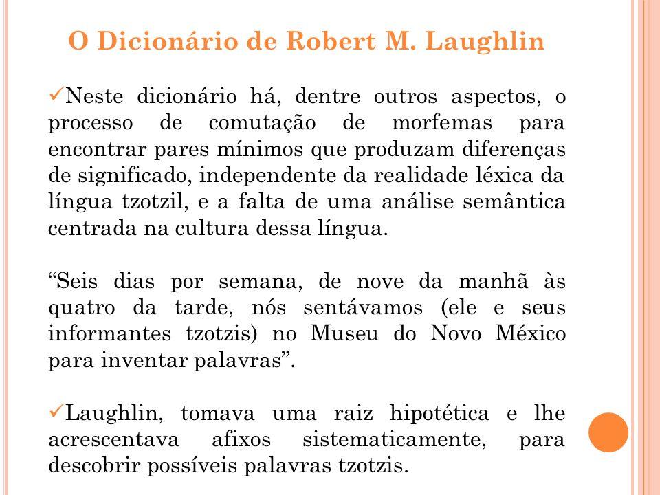 O Dicionário de Robert M. Laughlin Neste dicionário há, dentre outros aspectos, o processo de comutação de morfemas para encontrar pares mínimos que p