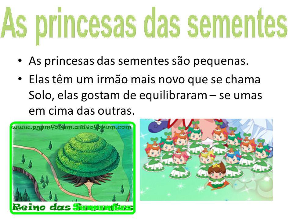As princesas das sementes são pequenas. Elas têm um irmão mais novo que se chama Solo, elas gostam de equilibraram – se umas em cima das outras.