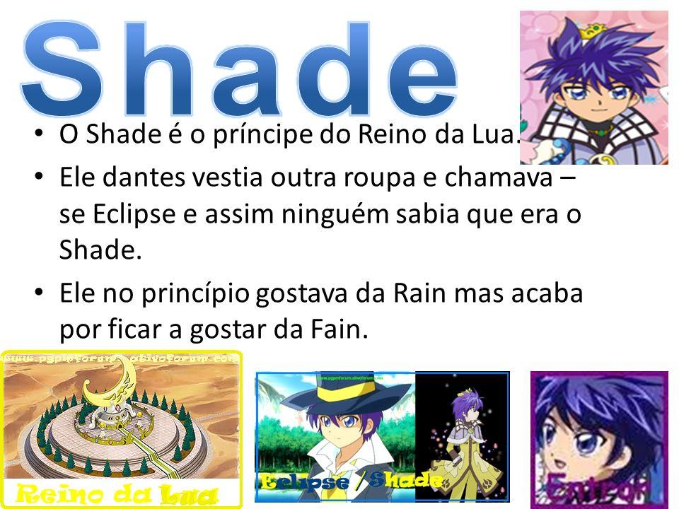 O Shade é o príncipe do Reino da Lua. Ele dantes vestia outra roupa e chamava – se Eclipse e assim ninguém sabia que era o Shade. Ele no princípio gos