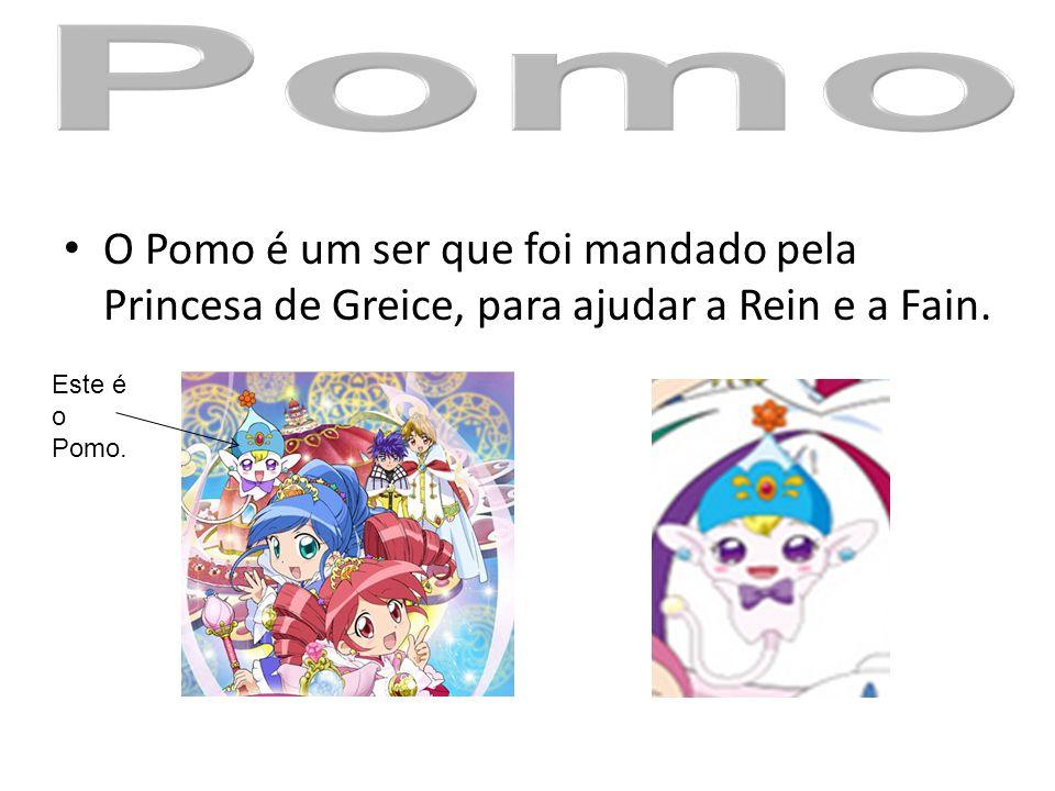 O Pomo é um ser que foi mandado pela Princesa de Greice, para ajudar a Rein e a Fain. Este é o Pomo.