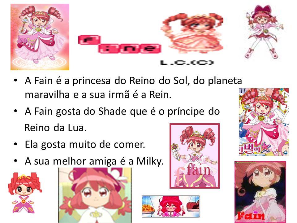 A Fain é a princesa do Reino do Sol, do planeta maravilha e a sua irmã é a Rein. A Fain gosta do Shade que é o príncipe do Reino da Lua. Ela gosta mui