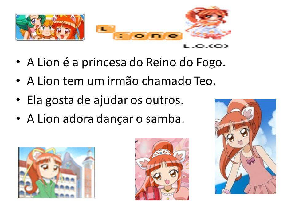 A Lion é a princesa do Reino do Fogo. A Lion tem um irmão chamado Teo. Ela gosta de ajudar os outros. A Lion adora dançar o samba.