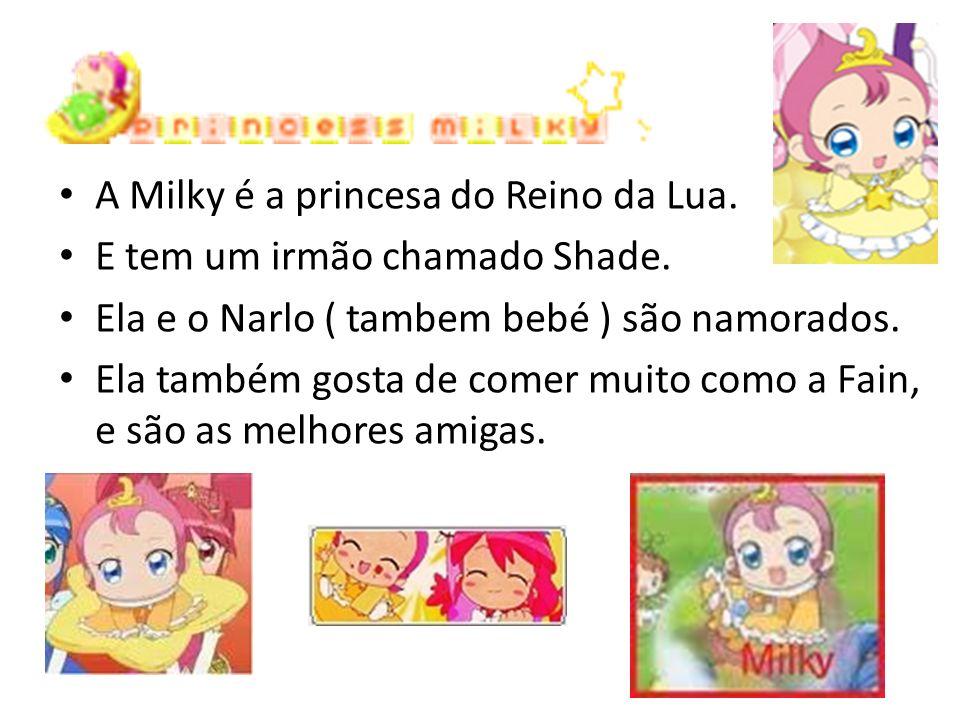 A Milky é a princesa do Reino da Lua. E tem um irmão chamado Shade. Ela e o Narlo ( tambem bebé ) são namorados. Ela também gosta de comer muito como