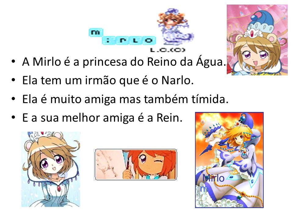 A Mirlo é a princesa do Reino da Água. Ela tem um irmão que é o Narlo. Ela é muito amiga mas também tímida. E a sua melhor amiga é a Rein.