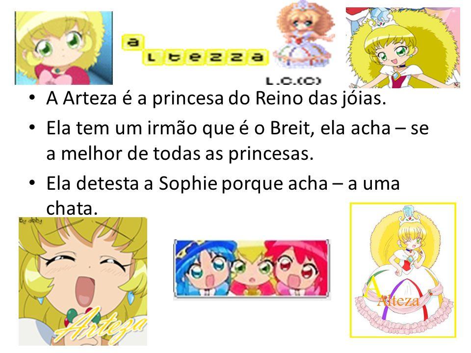 A Arteza é a princesa do Reino das jóias. Ela tem um irmão que é o Breit, ela acha – se a melhor de todas as princesas. Ela detesta a Sophie porque ac