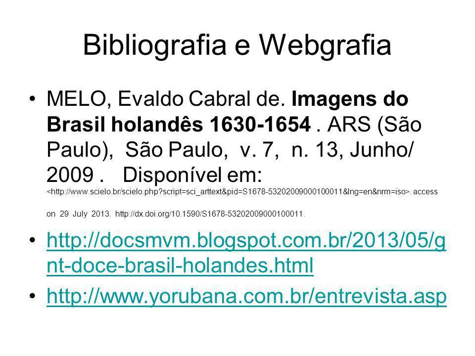 Bibliografia e Webgrafia MELO, Evaldo Cabral de. Imagens do Brasil holandês 1630-1654. ARS (São Paulo), São Paulo, v. 7, n. 13, Junho/ 2009. Disponíve
