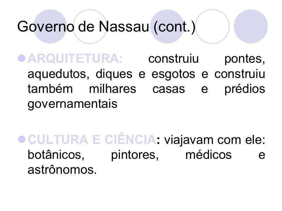Governo de Nassau (cont.) ARQUITETURA: construiu pontes, aquedutos, diques e esgotos e construiu também milhares casas e prédios governamentais CULTUR