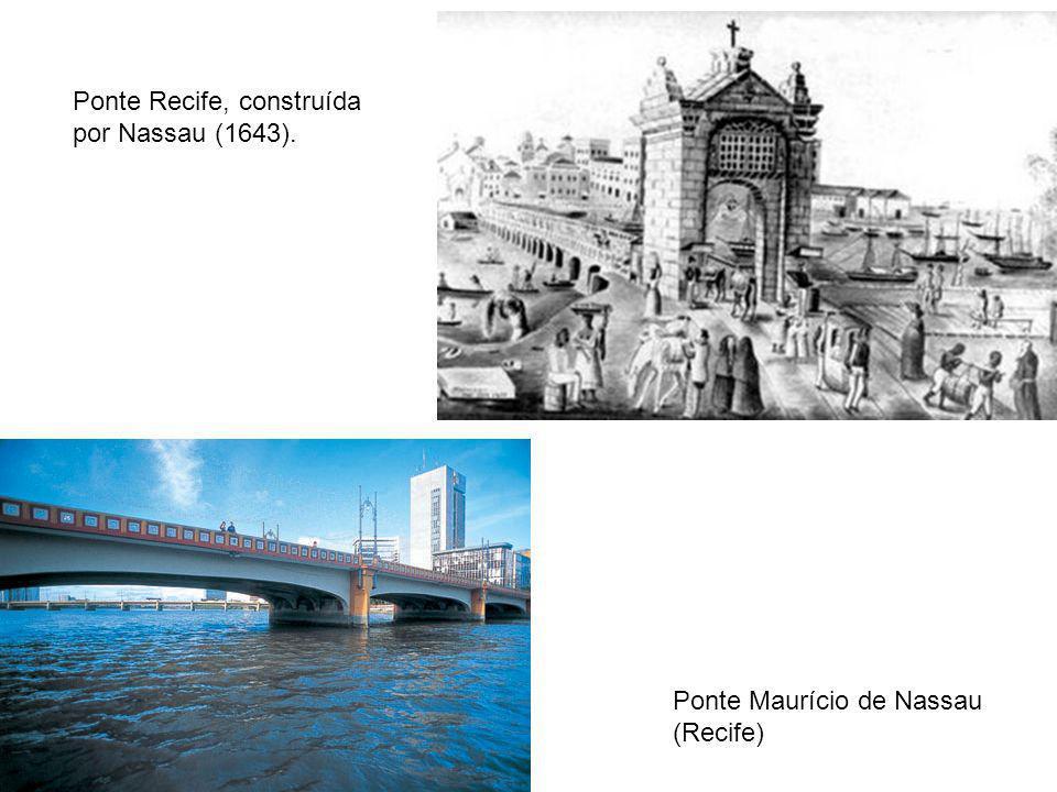 Ponte Maurício de Nassau (Recife) Ponte Recife, construída por Nassau (1643).