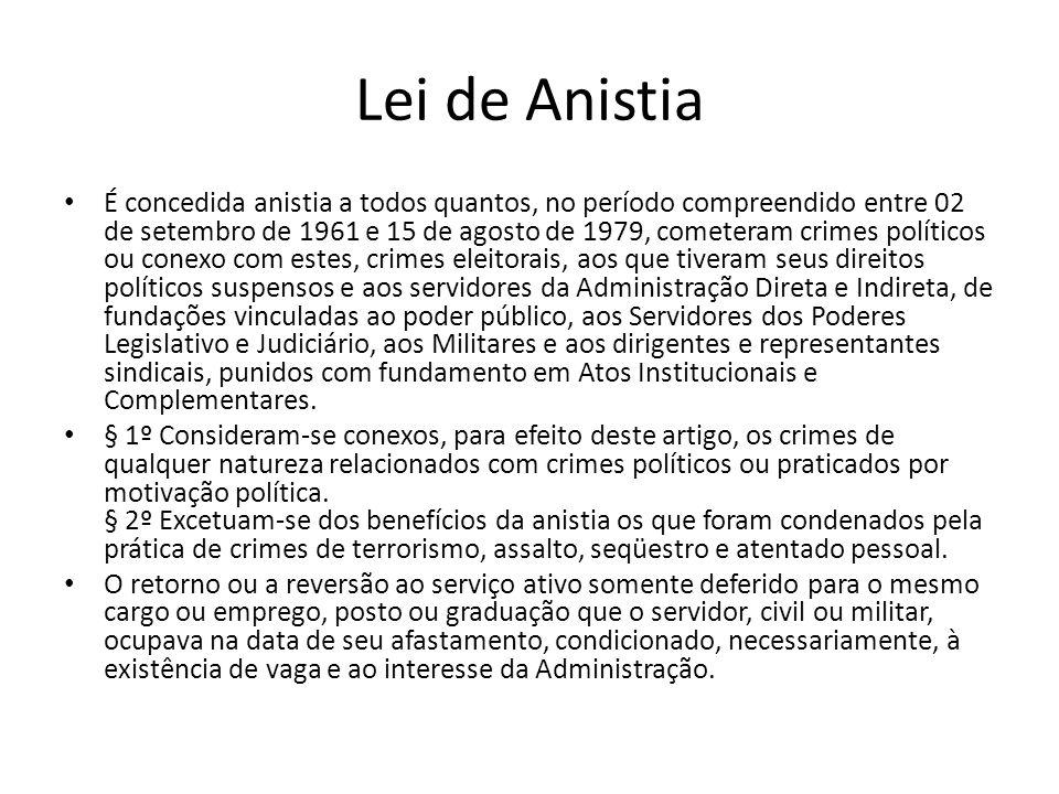 Lei de Anistia É concedida anistia a todos quantos, no período compreendido entre 02 de setembro de 1961 e 15 de agosto de 1979, cometeram crimes polí