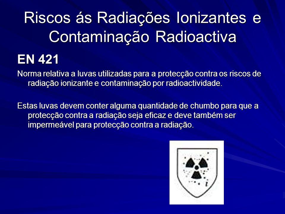 Riscos ás Radiações Ionizantes e Contaminação Radioactiva EN 421 EN 421 Norma relativa a luvas utilizadas para a protecção contra os riscos de radiaçã