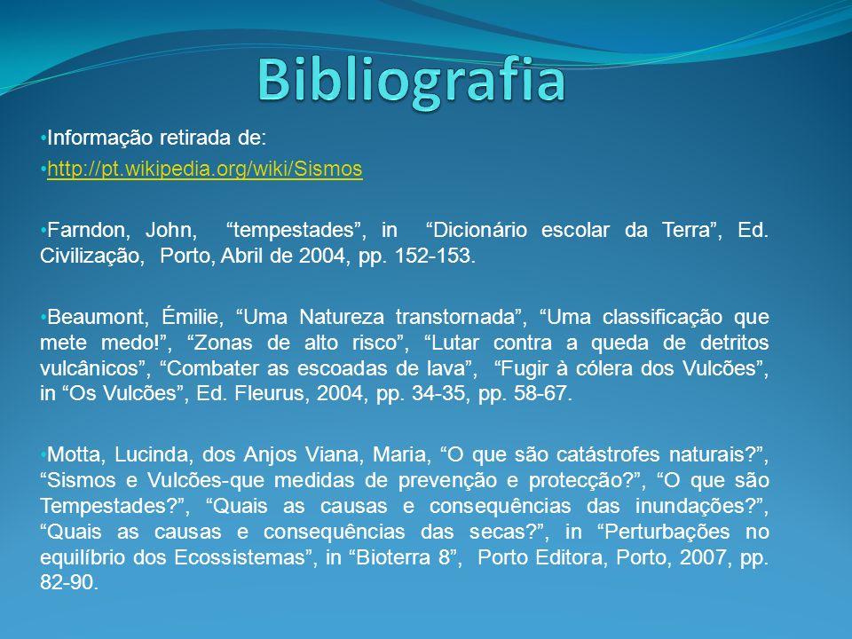 Informação retirada de: http://pt.wikipedia.org/wiki/Sismos Farndon, John, tempestades, in Dicionário escolar da Terra, Ed. Civilização, Porto, Abril