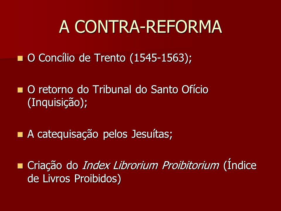A CONTRA-REFORMA O Concílio de Trento (1545-1563); O Concílio de Trento (1545-1563); O retorno do Tribunal do Santo Ofício (Inquisição); O retorno do