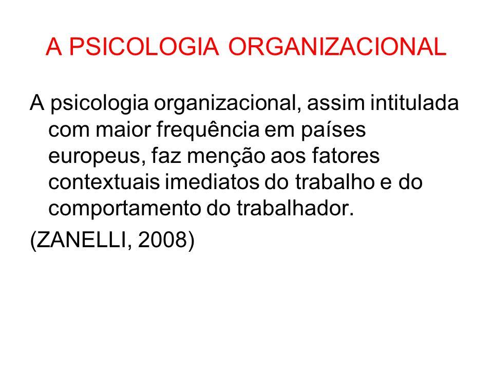 A PSICOLOGIA ORGANIZACIONAL A psicologia organizacional, assim intitulada com maior frequência em países europeus, faz menção aos fatores contextuais