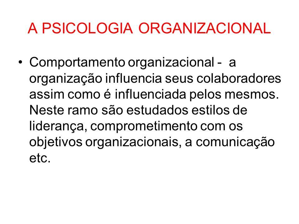 A PSICOLOGIA ORGANIZACIONAL Comportamento organizacional - a organização influencia seus colaboradores assim como é influenciada pelos mesmos. Neste r