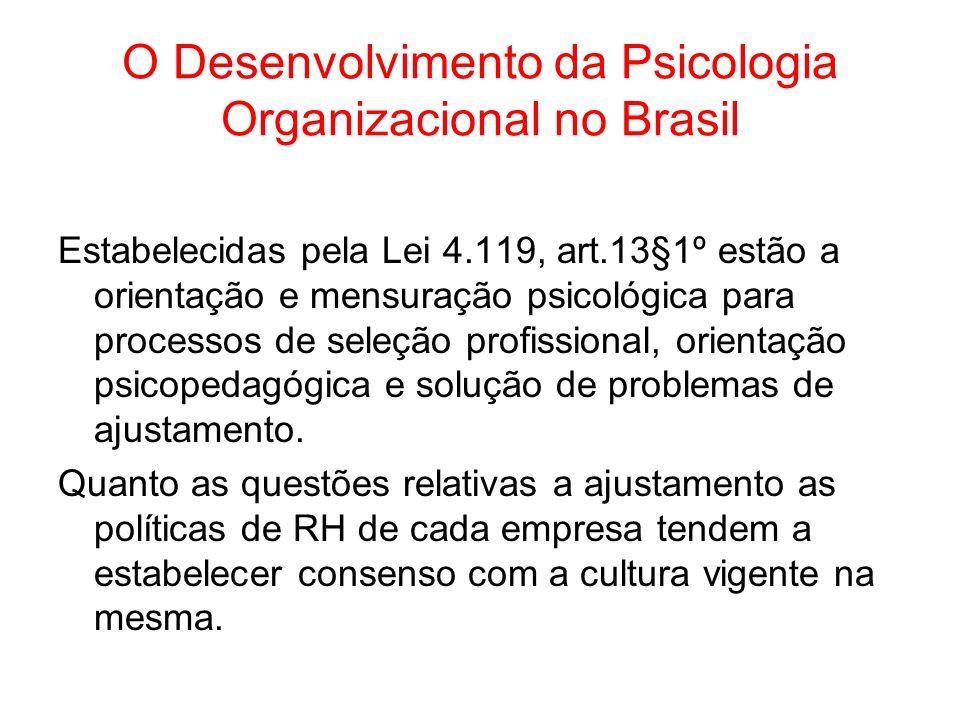 O Desenvolvimento da Psicologia Organizacional no Brasil Estabelecidas pela Lei 4.119, art.13§1º estão a orientação e mensuração psicológica para proc