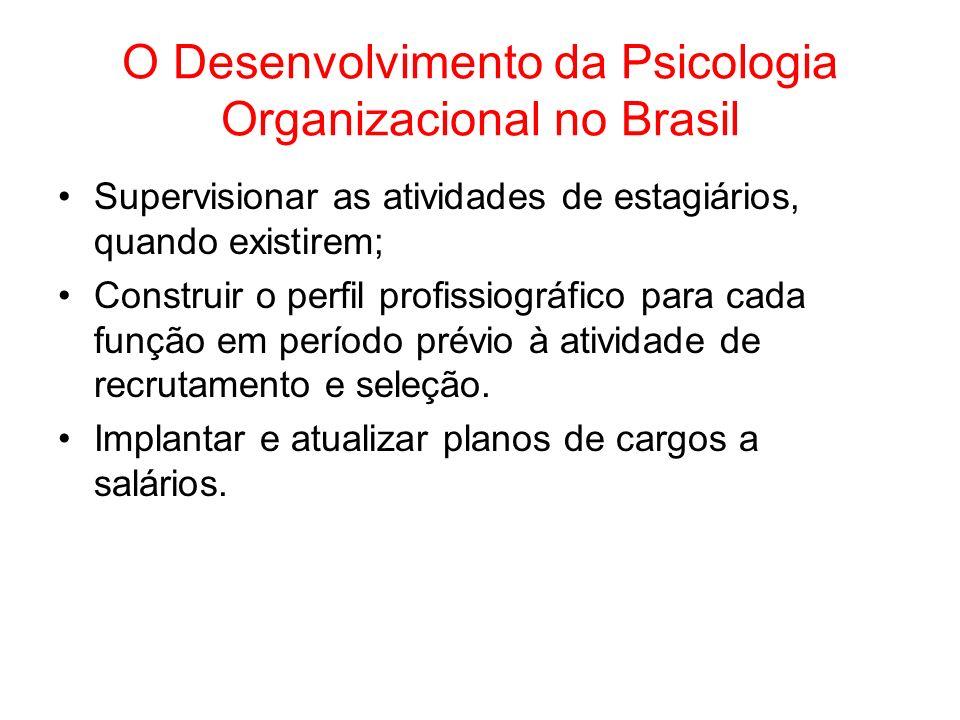 O Desenvolvimento da Psicologia Organizacional no Brasil Supervisionar as atividades de estagiários, quando existirem; Construir o perfil profissiográ