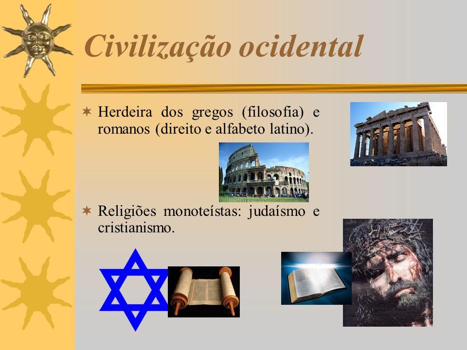 Herdeira dos gregos (filosofia) e romanos (direito e alfabeto latino). Religiões monoteístas: judaísmo e cristianismo. Civilização ocidental