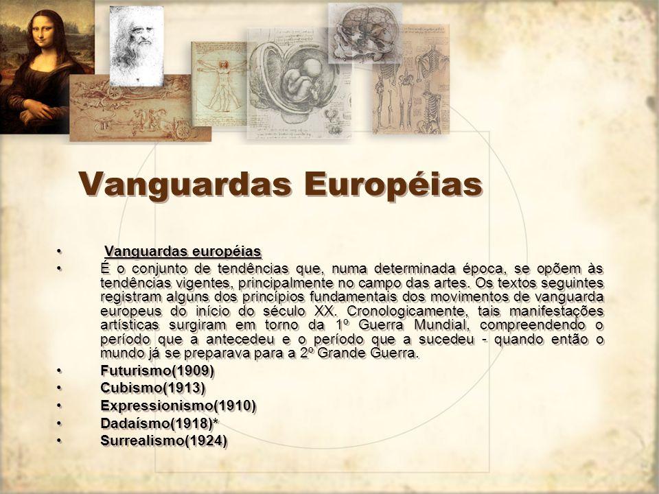 VANGUARDAS ARTÍSTICAS EUROPÉIAS - ISMOS - Vanguardas: (vem do francês avant-garde que significa proteção frontal relembrando as frentes de batalha, por isto é aquilo que vem a frente.