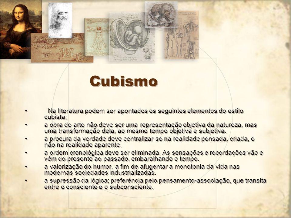 Cubismo na literatura: Humor; Antiintelectualismo; Valorização dos cinco sentidos; Superposição de planos – frases breves e rápidas – cinematográficas; Ilogismo – mais analógico que lógico.