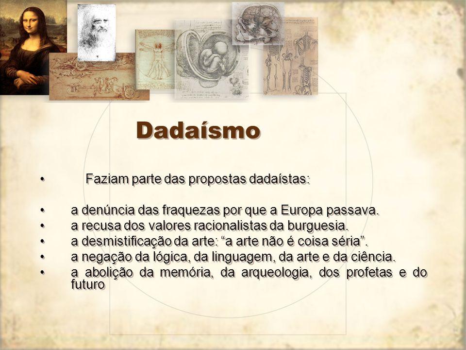 DADAÍSMO Surgido em Zurique, na Suíça, com o primeiro manifesto do romeno Tristan Tzara, lido em 1916, o Dadaísmo foi a mais radical das correntes de
