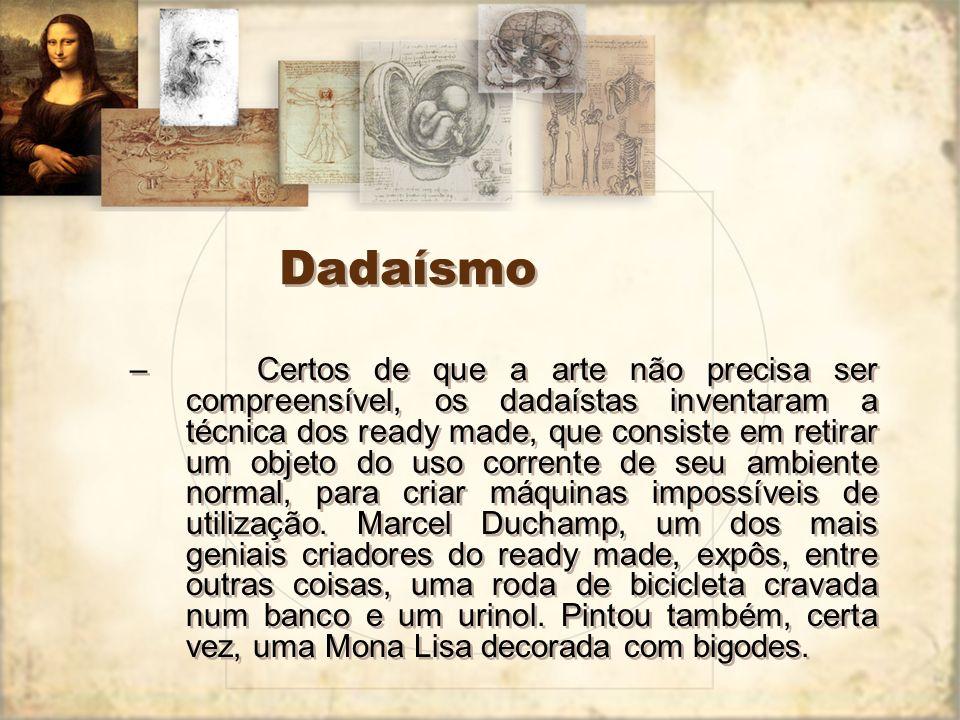 Dadaísmo Faziam parte das propostas dadaístas: a denúncia das fraquezas por que a Europa passava.