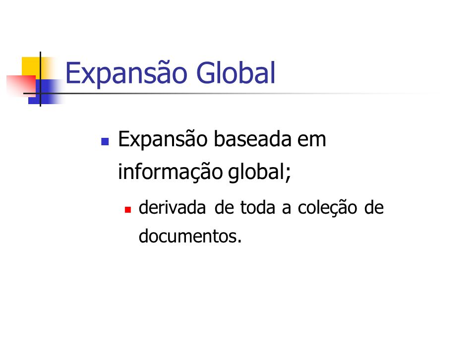 Expansão Global Expansão baseada em informação global; derivada de toda a coleção de documentos.