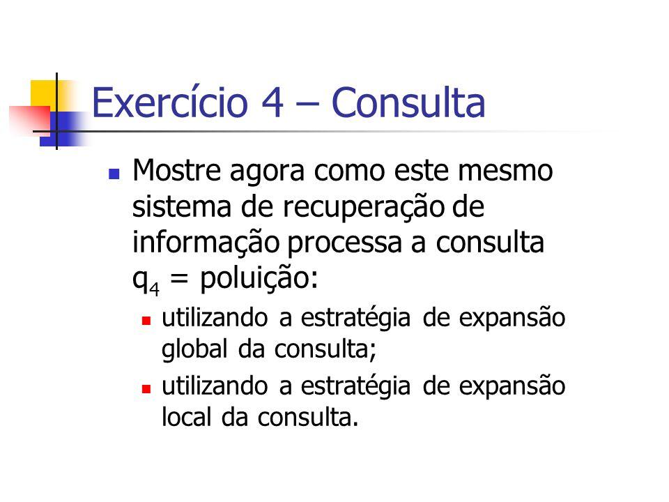 Exercício 4 – Consulta Mostre agora como este mesmo sistema de recuperação de informação processa a consulta q 4 = poluição: utilizando a estratégia d