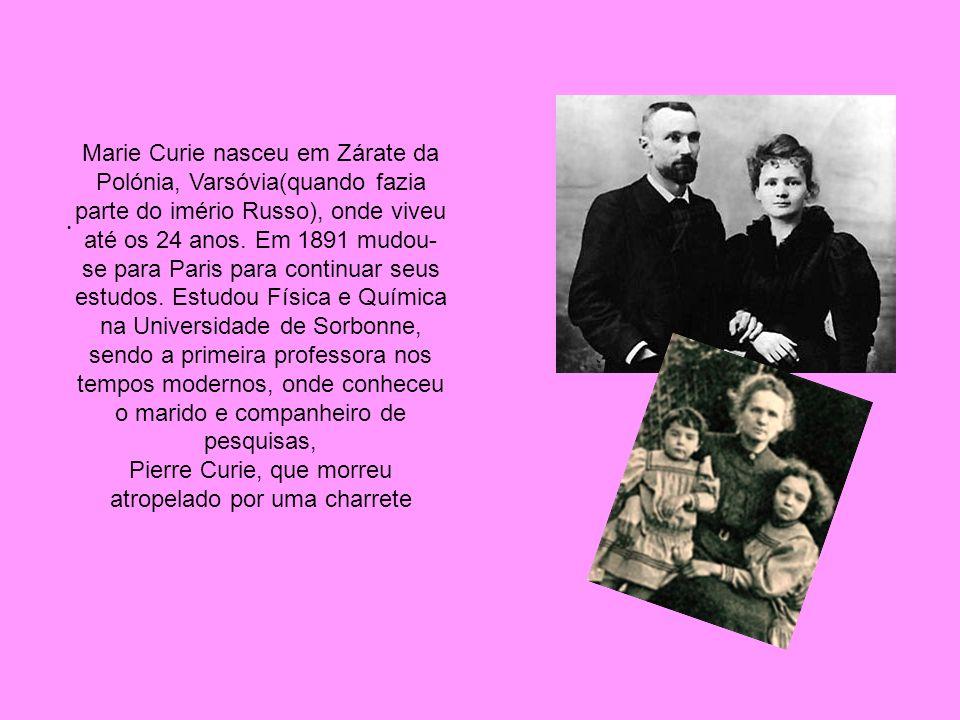 . Marie Curie nasceu em Zárate da Polónia, Varsóvia(quando fazia parte do imério Russo), onde viveu até os 24 anos. Em 1891 mudou- se para Paris para