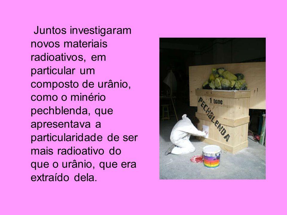 Juntos investigaram novos materiais radioativos, em particular um composto de urânio, como o minério pechblenda, que apresentava a particularidade de