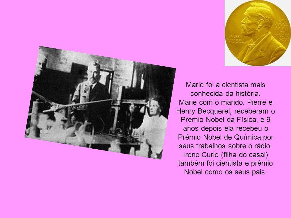 Marie foi a cientista mais conhecida da história. Marie com o marido, Pierre e Henry Becquerel, receberam o Prémio Nobel da Física, e 9 anos depois el