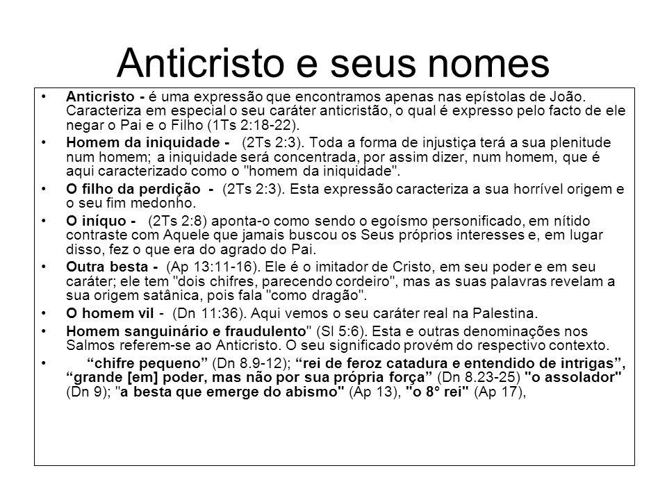 Anticristo e seus nomes Anticristo - é uma expressão que encontramos apenas nas epístolas de João. Caracteriza em especial o seu caráter anticristão,