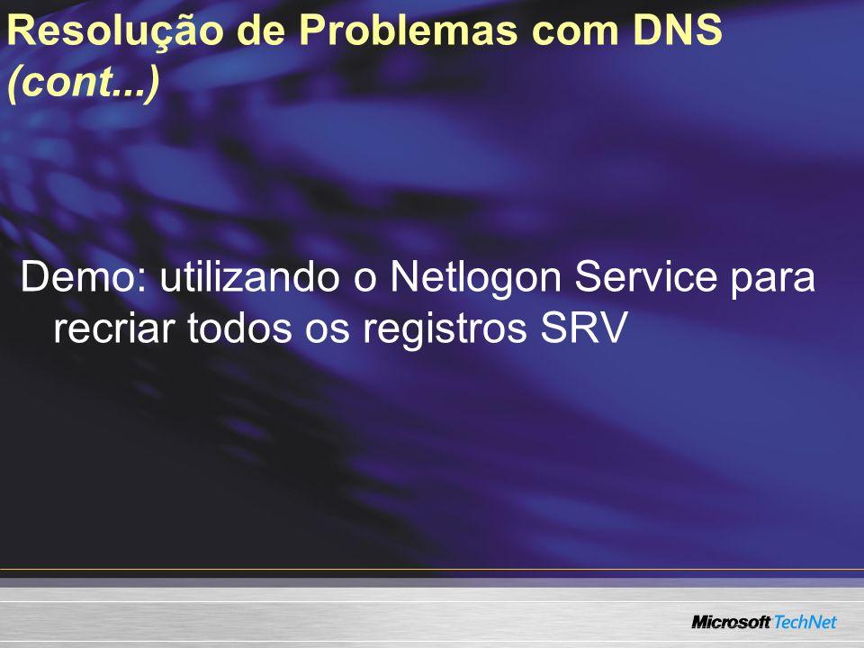 Resolução de Problemas com DNS (cont...) Demo: utilizando o Netlogon Service para recriar todos os registros SRV