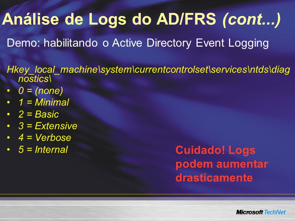 Análise de Logs do AD/FRS (cont...) Demo: habilitando o Active Directory Event Logging Hkey_local_machine\system\currentcontrolset\services\ntds\diag