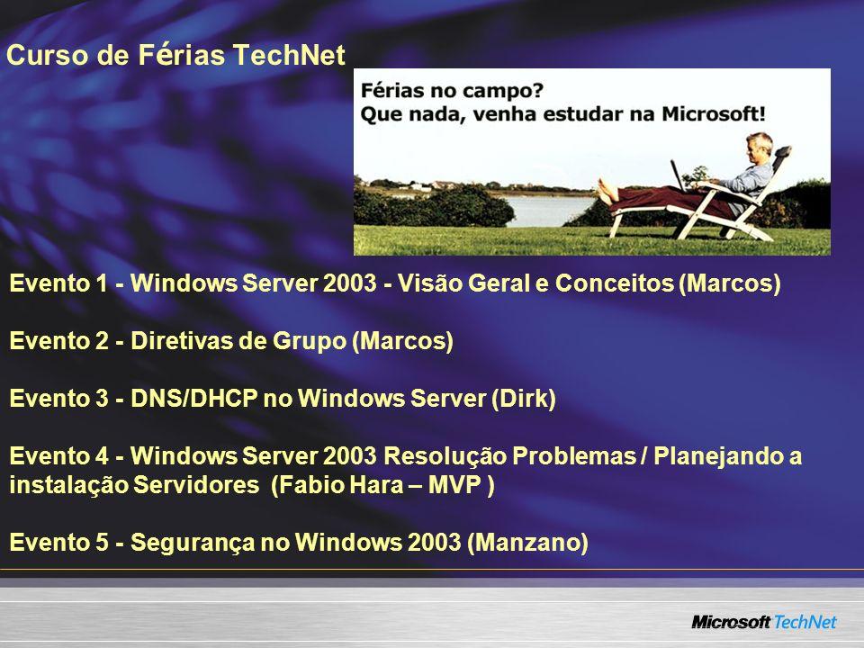 Curso de F é rias TechNet Evento 1 - Windows Server 2003 - Visão Geral e Conceitos (Marcos) Evento 2 - Diretivas de Grupo (Marcos) Evento 3 - DNS/DHCP