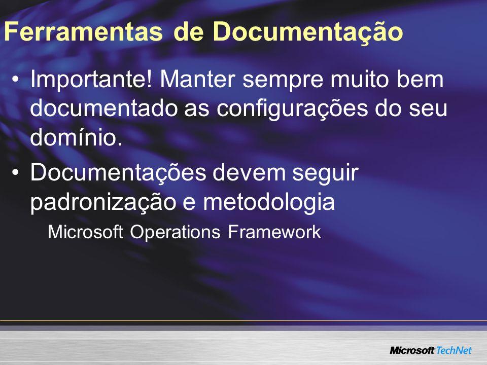 Ferramentas de Documentação Importante! Manter sempre muito bem documentado as configurações do seu domínio. Documentações devem seguir padronização e