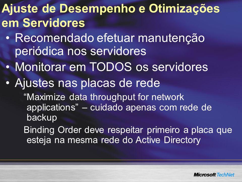 Ajuste de Desempenho e Otimizações em Servidores Recomendado efetuar manutenção periódica nos servidores Monitorar em TODOS os servidores Ajustes nas
