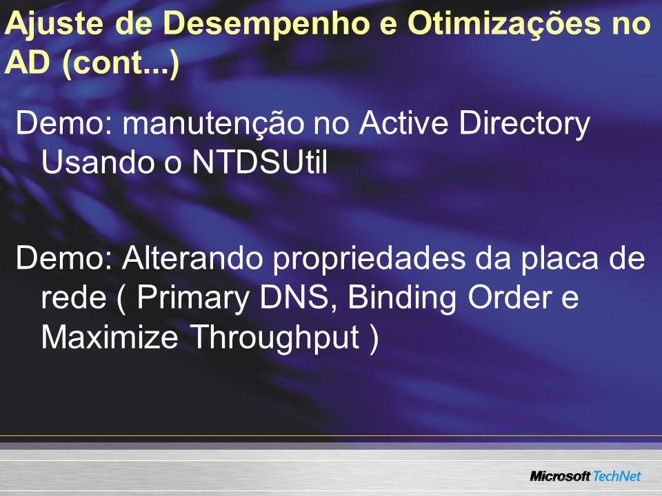 Ajuste de Desempenho e Otimizações no AD (cont...) Demo: manutenção no Active Directory Usando o NTDSUtil Demo: Alterando propriedades da placa de red