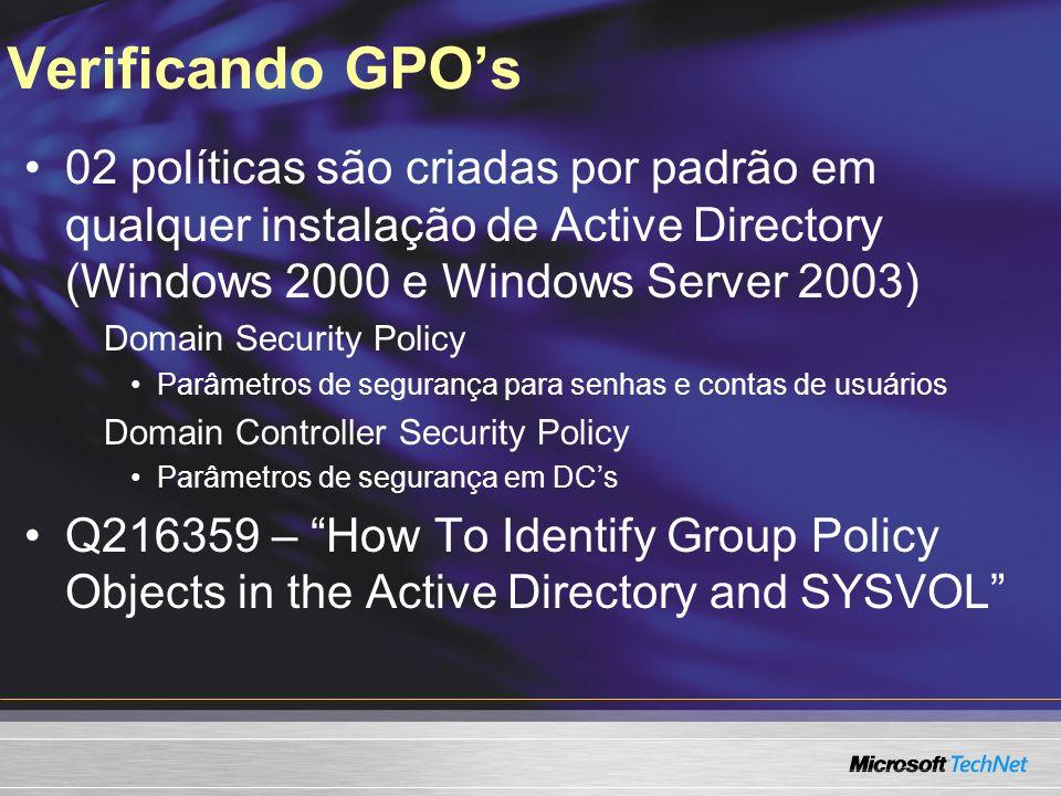 Verificando GPOs 02 políticas são criadas por padrão em qualquer instalação de Active Directory (Windows 2000 e Windows Server 2003) Domain Security P
