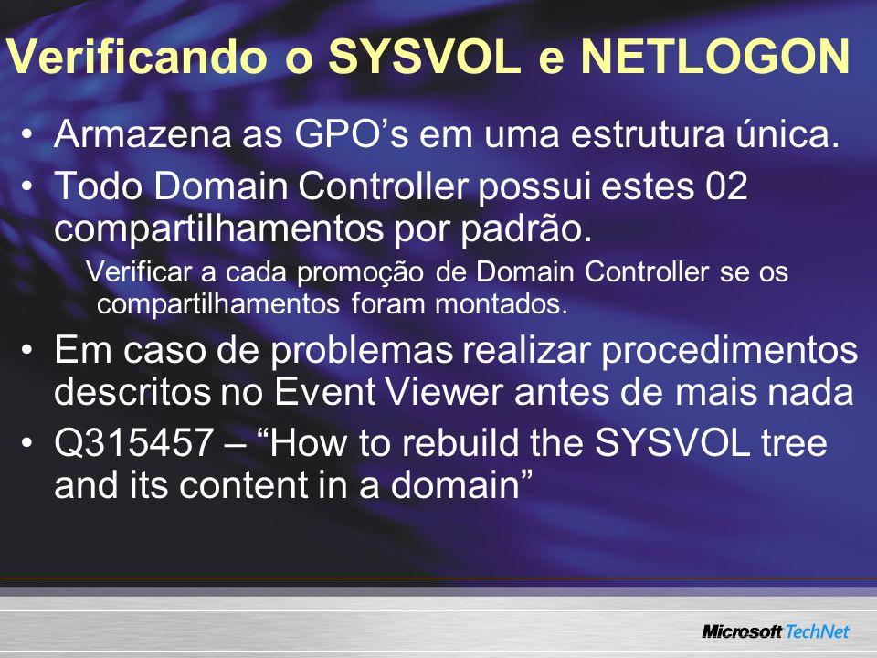 Verificando o SYSVOL e NETLOGON Armazena as GPOs em uma estrutura única. Todo Domain Controller possui estes 02 compartilhamentos por padrão. Verifica