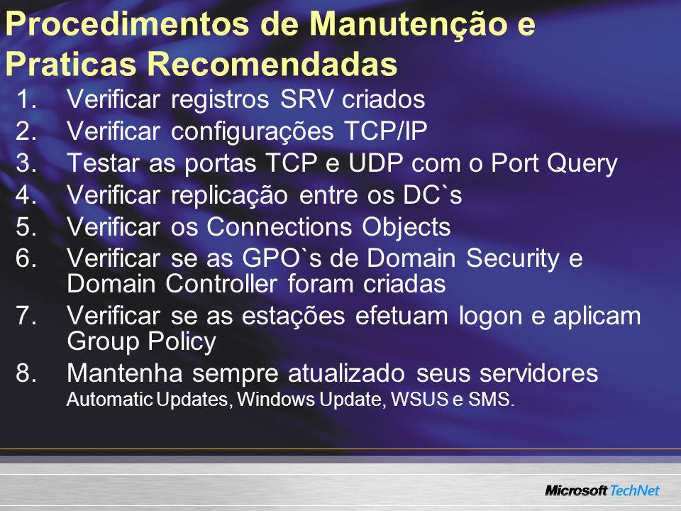 Procedimentos de Manutenção e Praticas Recomendadas 1.Verificar registros SRV criados 2.Verificar configurações TCP/IP 3.Testar as portas TCP e UDP co