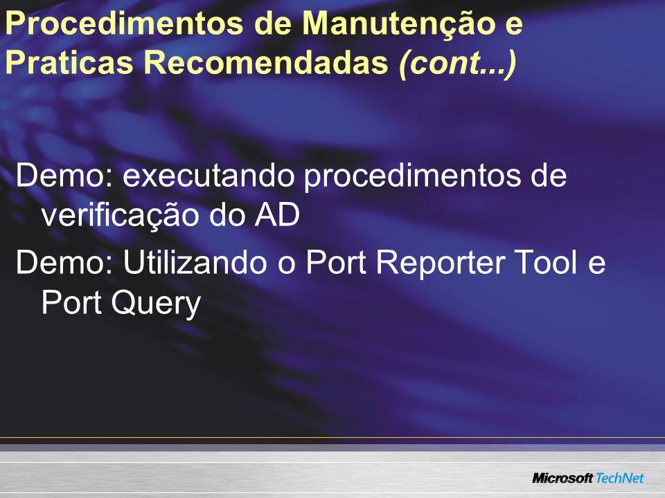 Procedimentos de Manutenção e Praticas Recomendadas (cont...) Demo: executando procedimentos de verificação do AD Demo: Utilizando o Port Reporter Too
