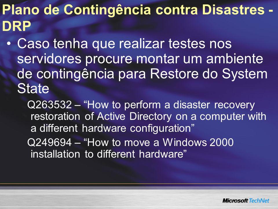 Plano de Contingência contra Disastres - DRP Caso tenha que realizar testes nos servidores procure montar um ambiente de contingência para Restore do