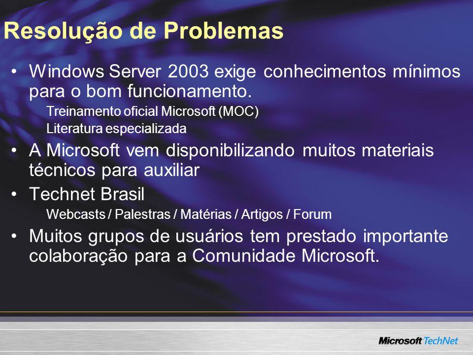 Resolução de Problemas Windows Server 2003 exige conhecimentos mínimos para o bom funcionamento. Treinamento oficial Microsoft (MOC) Literatura especi