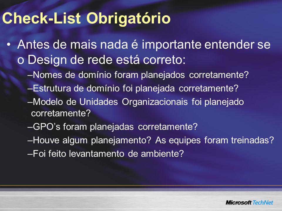 Check-List Obrigatório Antes de mais nada é importante entender se o Design de rede está correto: –Nomes de domínio foram planejados corretamente? –Es