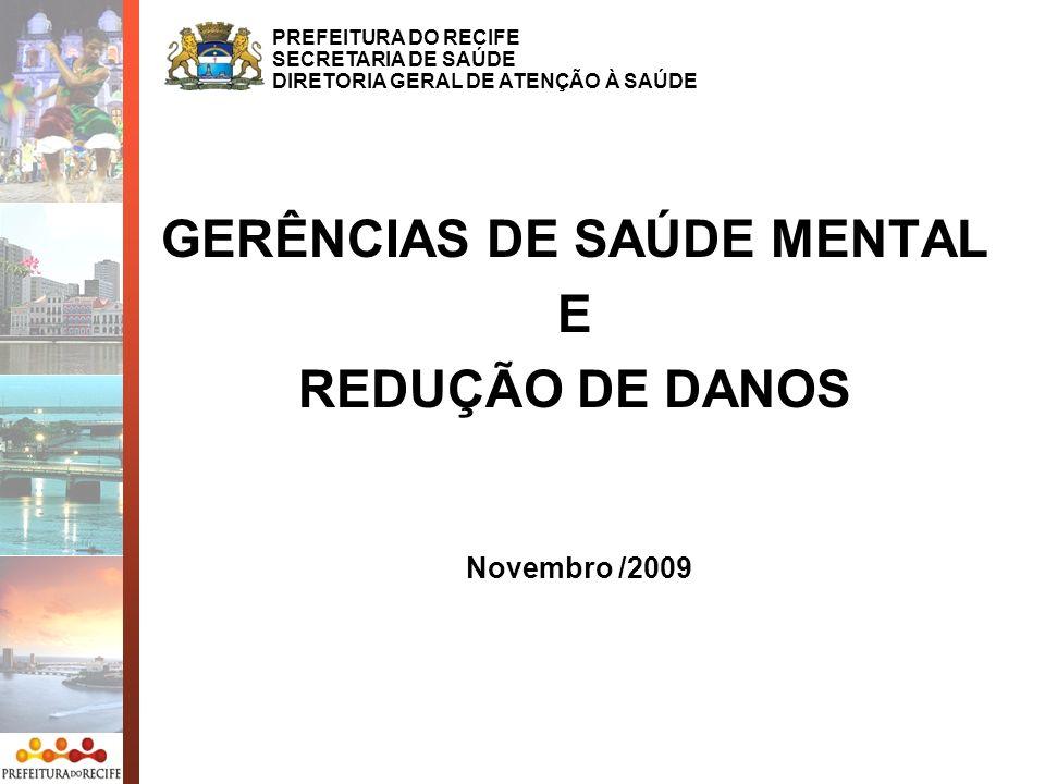 GERÊNCIAS DE SAÚDE MENTAL E REDUÇÃO DE DANOS PREFEITURA DO RECIFE SECRETARIA DE SAÚDE DIRETORIA GERAL DE ATENÇÃO À SAÚDE Novembro /2009