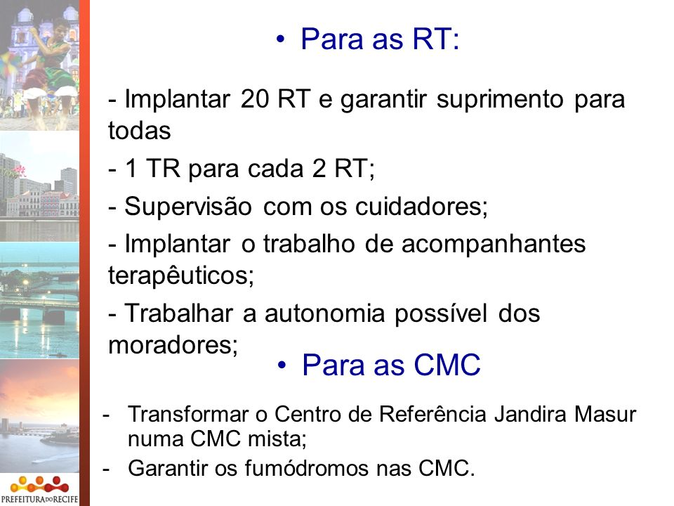 Para as RT: - Implantar 20 RT e garantir suprimento para todas - 1 TR para cada 2 RT; - Supervisão com os cuidadores; - Implantar o trabalho de acompa