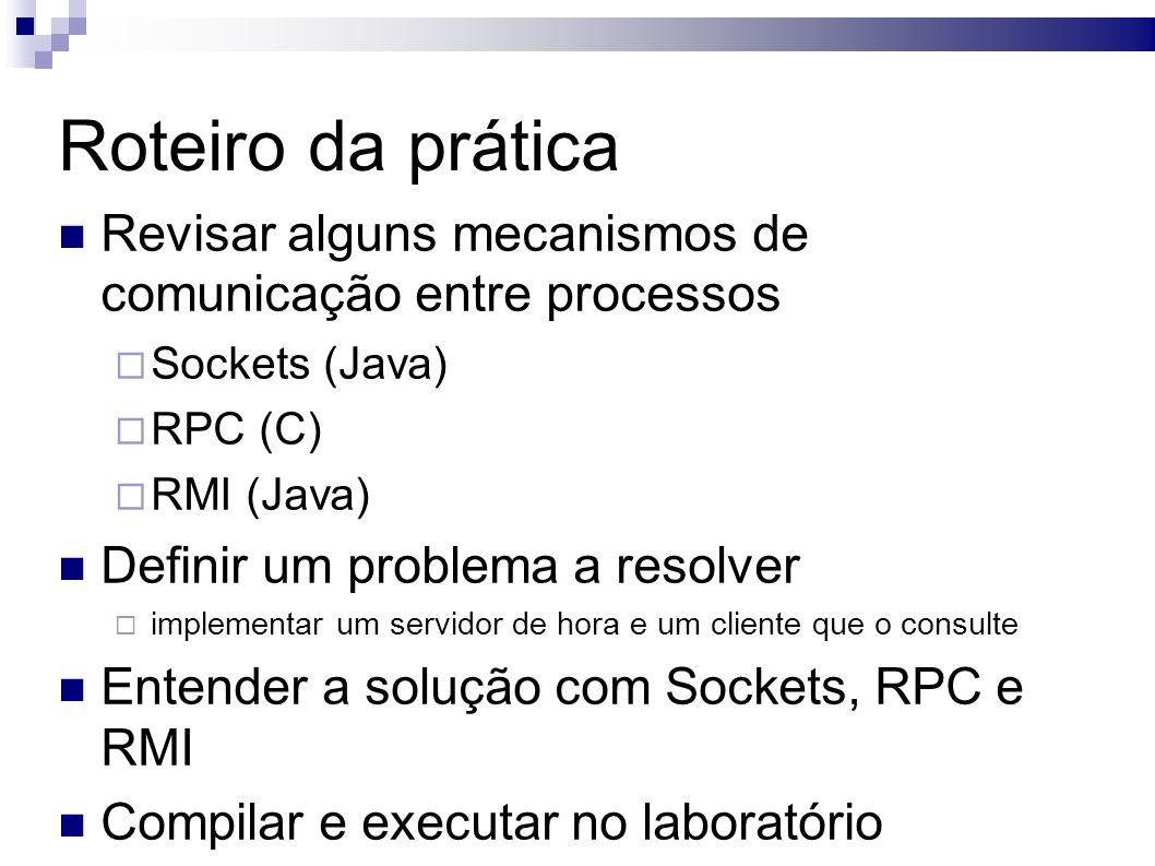 TCP Sockets em Java – cliente Cria-se um socket Passa-se como parâmetros endereço e porta do servidor A criação do socket com estes parâmetros implica na conexão Associa um objeto de escrita à stream de saída Associa um objeto de leitura à stream de entrada Envia-se e recebe-se dados como se estivesse lendo e escrevendo em uma stream qualquer: in.readLine(); out.println(); Socket sock = new Socket( time.server.com , 678); out = new PrintWriter (sock.getOutputStream(), true); in = new BufferedReader(new InputStreamReader (sock.getInputStream())); String recebida = in.readLine(); out.println ( resposta );