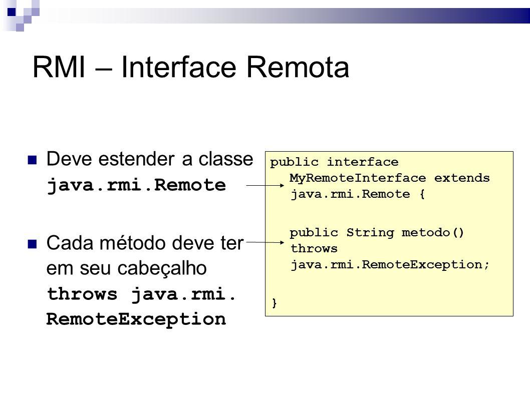 Deve estender a classe java.rmi.Remote Cada método deve ter em seu cabeçalho throws java.rmi.