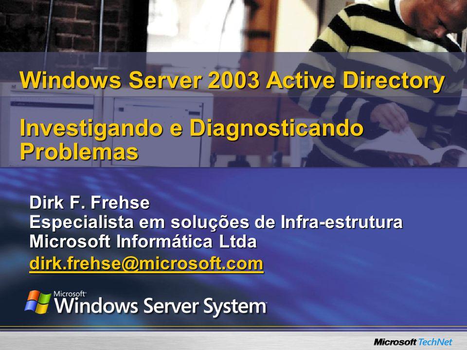 Dirk F. Frehse Especialista em soluções de Infra-estrutura Microsoft Informática Ltda dirk.frehse@microsoft.com Windows Server 2003 Active Directory I
