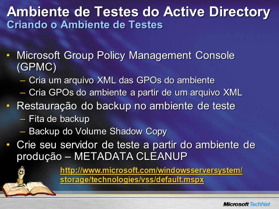 Ambiente de Testes do Active Directory Criando o Ambiente de Testes Microsoft Group Policy Management Console (GPMC)Microsoft Group Policy Management